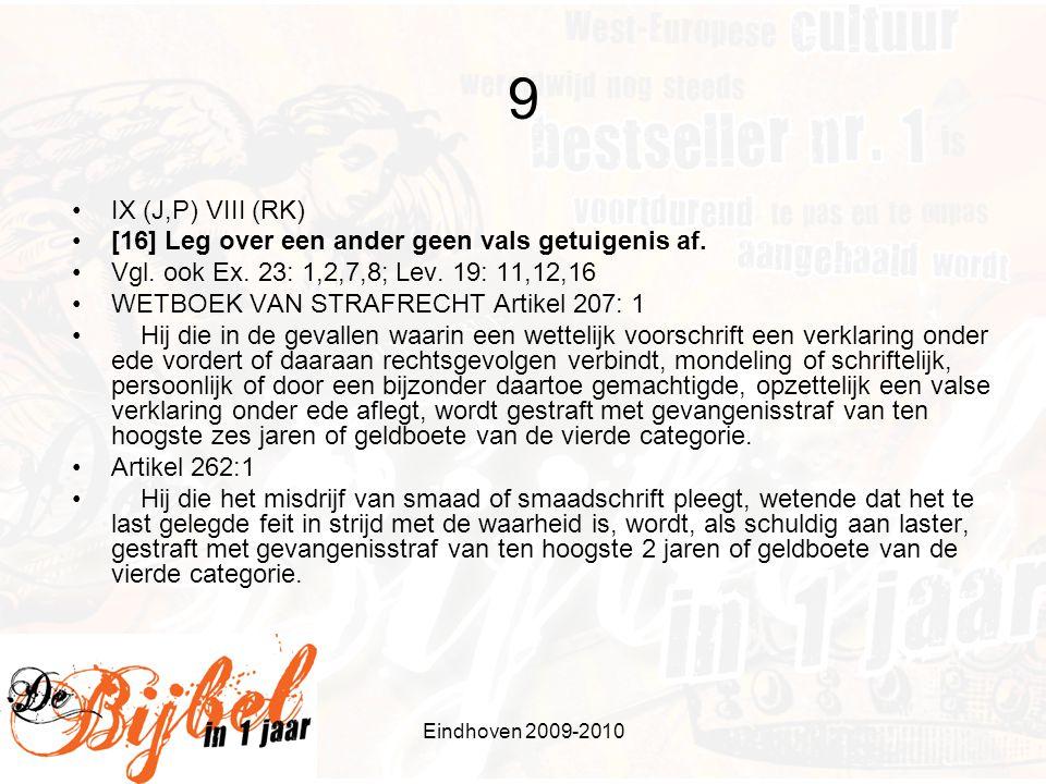 9 IX (J,P) VIII (RK) [16] Leg over een ander geen vals getuigenis af.